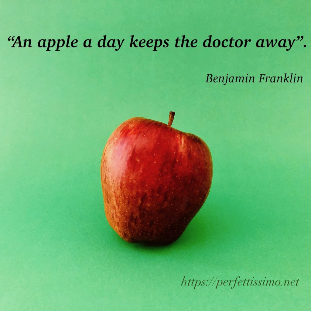 """""""An apple a day keeps the doctor away"""". Benjamin Franklin"""