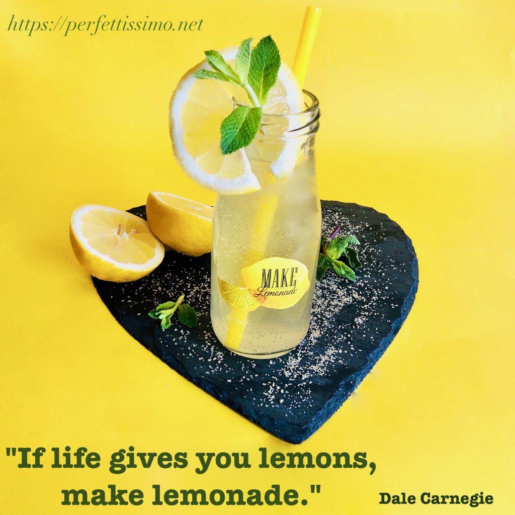 """If life gives you lemons, make lemonade."" Dale Carnegie"