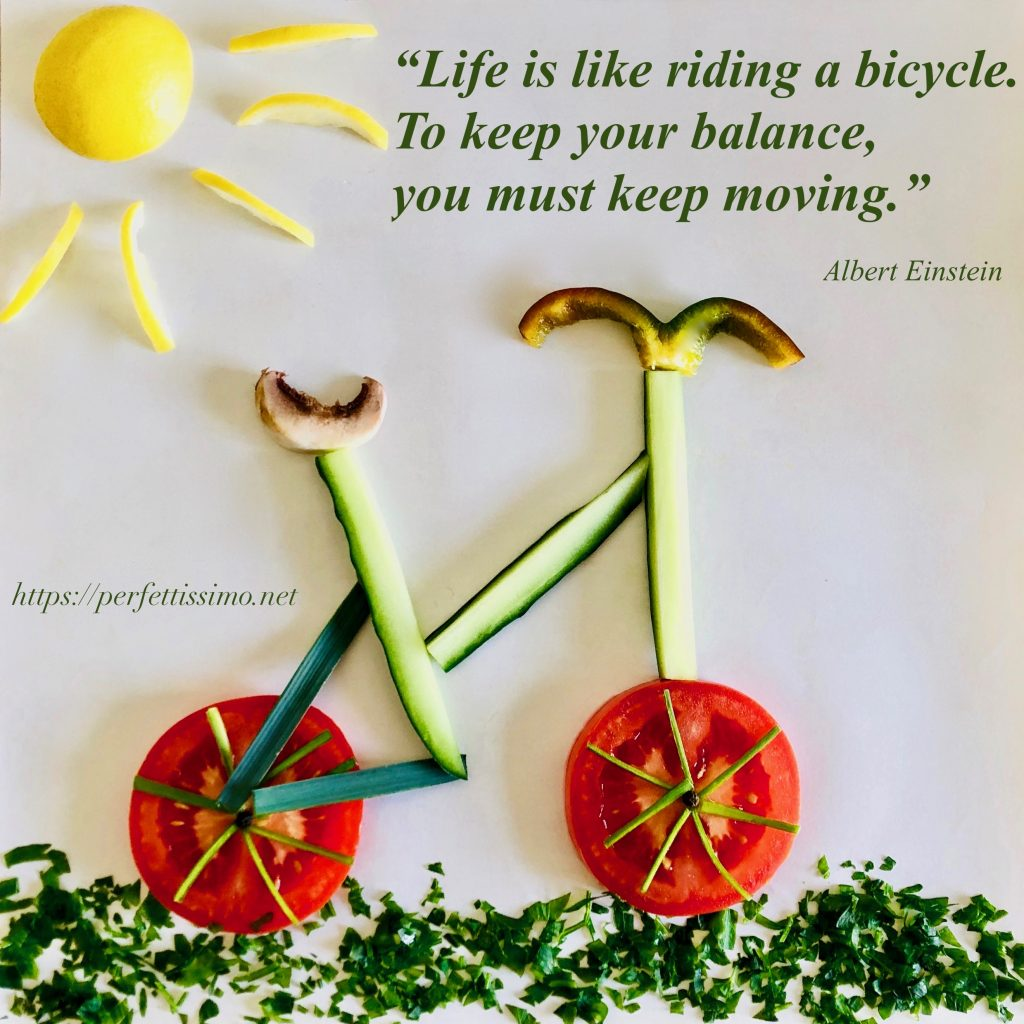 """""""Life Is like riding a bicycle. To keep your balance, you must keep moving."""" Albert Einstein"""